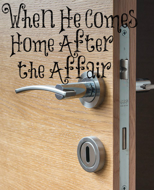 When He Comes Home After the Affair – The Transformed Wife