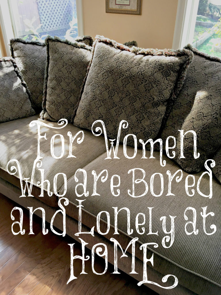 For Women Who are Lonely and Bored at Home – The Transformed Wife
