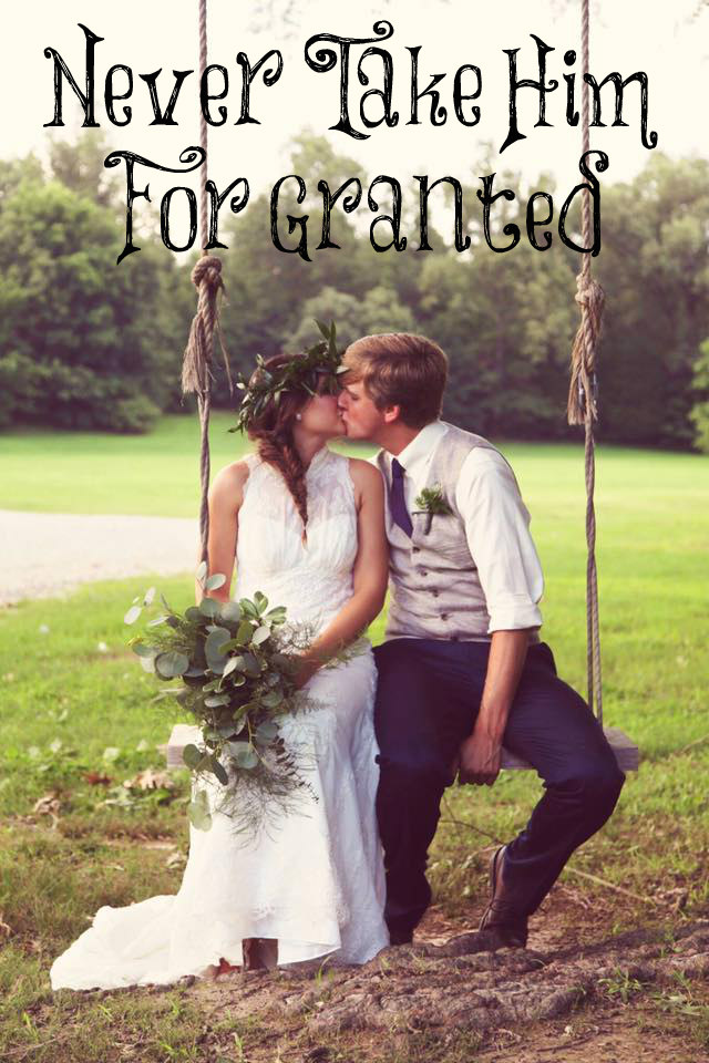 Never Take Him for Granted - The Transformed Wife
