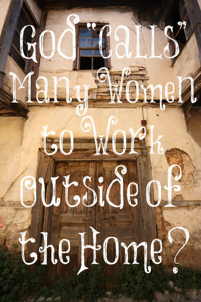 """God """"Calls"""" Many Women to Work Outside the Home? – The Transformed Wife"""