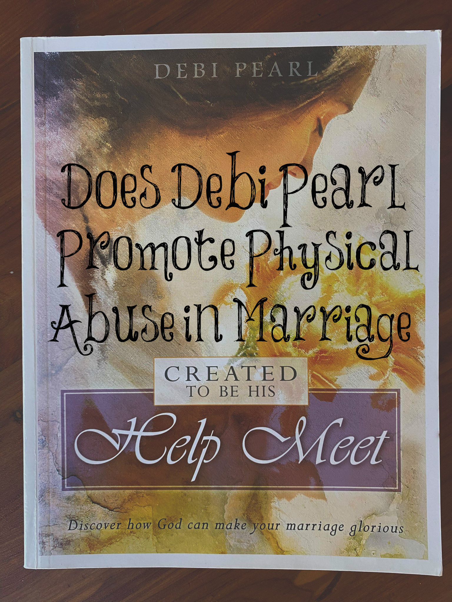Does Debi Pearl Promote Physical Abuse in Marriage?